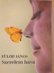 Fülöp János - Szerelem hava [antikvár]