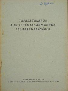 Sipos János - Tapasztalatok a keveréktakarmányok felhasználásáról [antikvár]