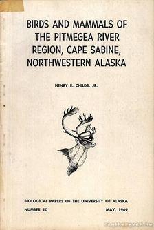 Henry E. Childs, Jr. - Emlősök és madarak a Pitmegea folyó környékéről (Birds and Mammals of the Pitmegea River Region, Cape Sabine, Northwestern Alaska) [antikvár]