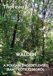 THOREAU, HENRY DAVID - Walden - A polgári engedetlenség iránti kötelességrõl