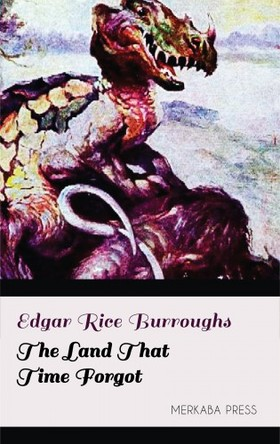 Edgar Rice Burroughs - The Land that Time Forgot [eKönyv: epub, mobi]