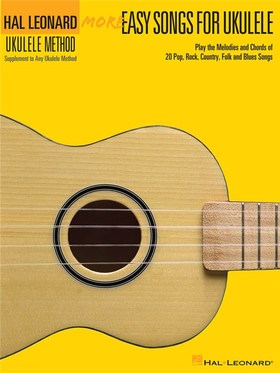 MORE EASY SONGS FOR UKULELE. PLAY THE MELODIES AND CHORDS OF 20 POP, ROCK, COUNTRY, FOLK AN BLUES SO