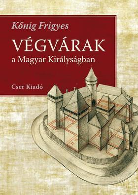Kőnig Frigyes - Végvárak a Magyar Királyságban A rekonstrukciós rajzok Giulio Turco felmérései alapján készültek