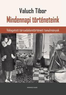 Valuch Tibor - Mindennapi történeteink