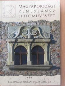 Bagyinszki Zoltán - Magyarországi reneszánsz építőművészet [antikvár]