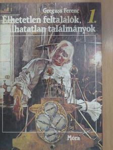 Greguss Ferenc - Élhetetlen feltalálók, halhatatlan találmányok 1. (töredék) [antikvár]