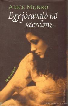 Alice Munro - Egy jóravaló nő szerelme [antikvár]