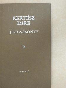 Kertész Imre - Jegyzőkönyv [antikvár]