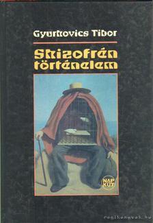 Gyurkovics Tibor - Skizofrén történelem [antikvár]