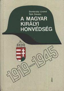 Tóth Sándor, Dombrády Lóránd - A Magyar Királyi Honvédség 1919-1945 [antikvár]