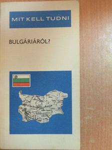 Nagy Károly - Mit kell tudni Bulgáriáról? [antikvár]