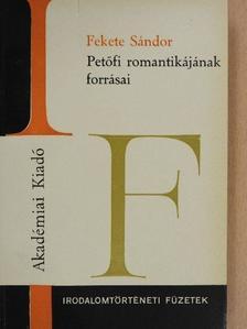 Fekete Sándor - Petőfi romantikájának forrásai [antikvár]