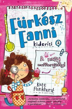 Kate Pankhurst - A nagy muffinrejtély! (Fürkész Fanni kideríti 2.)