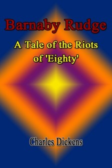 Charles Dickens - Barnaby Rudge: A Tale of the Riots of 'Eighty' [eKönyv: epub, mobi]