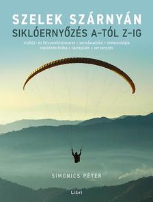Simonics Péter - Szelek szárnyán - Siklóernyőzés A-tól Z-ig