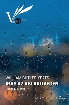 William Butler Yeats - Írás az ablaküvegen - Tizenegy dráma