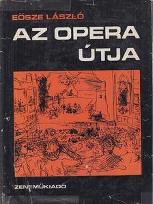 Eösze László - Az opera útja [antikvár]