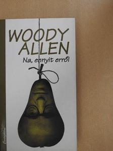 Woody Allen - Na, ennyit erről [antikvár]