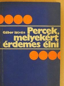 Gábor István - Percek, melyekért érdemes élni [antikvár]