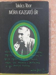Takács Tibor - Móra Igazgató Úr (dedikált példány) [antikvár]
