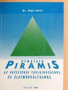Dr. Rigó János - Útmutató Piramis az egészséges táplálkozáshoz és életmódváltáshoz [antikvár]