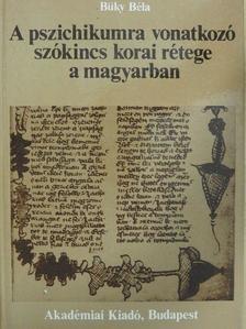 Büky Béla - A pszichikumra vonatkozó szókincs korai rétege a magyarban [antikvár]