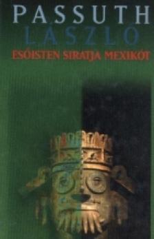 PASSUTH LÁSZLÓ - ESŐISTEN SIRATJA MEXIKÓT + A BÍBORBANSZÜLETETT