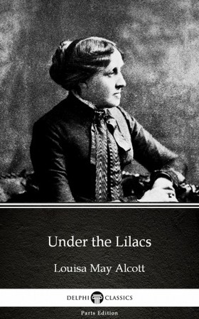 Louisa May Alcott - Under the Lilacs by Louisa May Alcott (Illustrated)