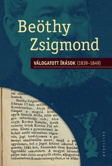 Beöthy Zsigmond - Válogatott írások (1839-1849)
