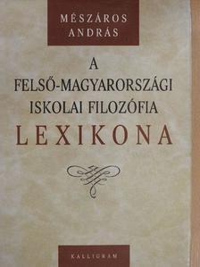 Mészáros András - A felső-magyarországi iskolai filozófia lexikona [antikvár]