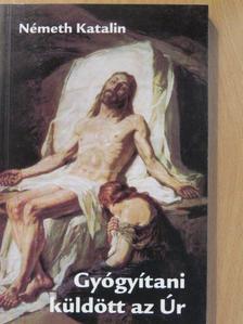 Németh Katalin - Gyógyítani küldött az Úr I. (dedikált példány) [antikvár]