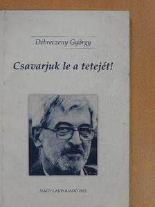 Bistey András - Csavarjuk le a tetejét!/Hollókövy Vajk Csaba igaz története (dedikált példány) [antikvár]