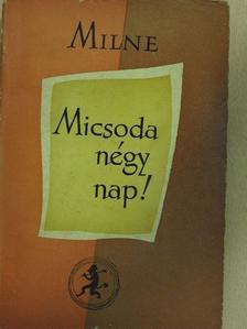 A. A. Milne - Micsoda négy nap! [antikvár]