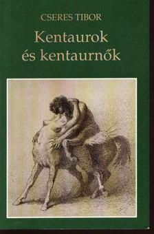 Cseres Tibor - Kentaurok és kentaurnők [antikvár]