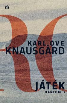 Karl Ove Knausgård - Játék - Harcom 3.