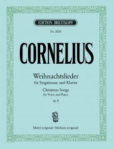CORNELIUS, PETER - WEIHNACHTSLIEDER FÜR SINGSTIMME UND KLAVIER. OP.8, MITTEL