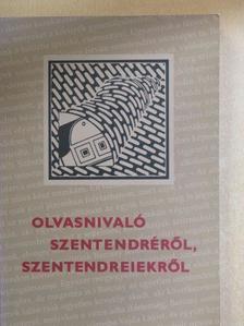 Antal Anikó - Olvasnivaló Szentendréről, Szentendreiekről [antikvár]