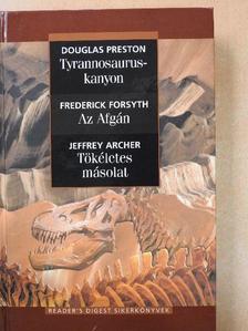 Douglas Preston - Tyrannosaurus-kanyon/Az Afgán/Tökéletes másolat [antikvár]