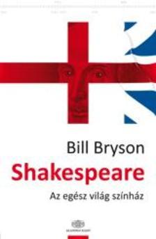 Bill Bryson - Shakespeare - Az egész világ színház