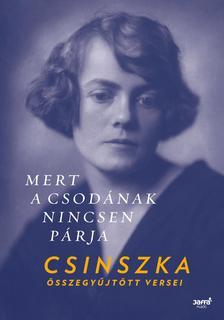 Csinszka, Boncza Berta - Mert a Csodának nincsen párja - Csinszka összegyűjtött versei