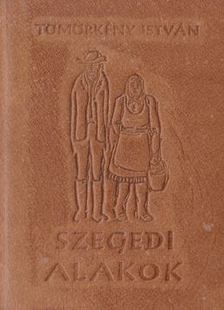 TÖMÖRKÉNY ISTVÁN - Szegedi alakok (mini) [antikvár]