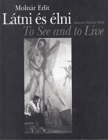 Molnár Edit - Látni és élni / To See and to Live [antikvár]