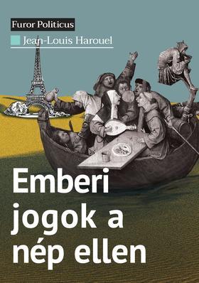Jean-Louis Harouel - Emberi jogok a nép ellen