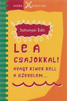 Sohonyai Edit - Le a csajokkal! [antikvár]