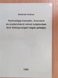 Szalavetz Andrea - Technológia transzfer, innováció és modernizáció német tulajdonban lévő feldolgozóipari cégek példáján [antikvár]