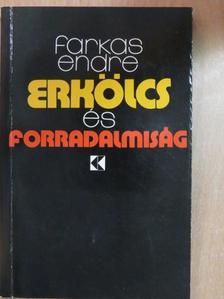 Farkas Endre - Erkölcs és forradalmiság [antikvár]