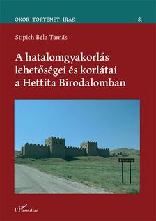 Stipich Béla Tamás - A hatalomgyakorlás lehetőségei és korlátai a Hettita Birodalomban