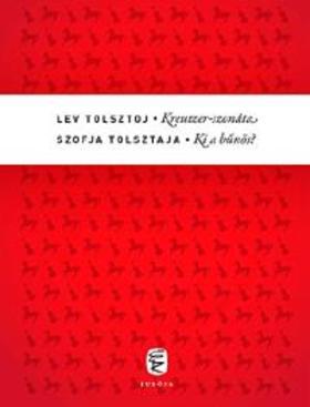 Tolsztoj, Lev; Tolsztaja, Szofja - Kreutzer-szonáta - Ki a bűnös?