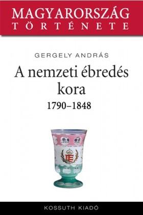 Gergely András - A nemzeti ébredés kora 1790-1848 [eKönyv: epub, mobi]
