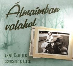 FÉNYES SZABOLCS - ÁLMAIMBAN VALAHOL - Fényes Szabolcs legnagyobb slágerei (ÚJ)